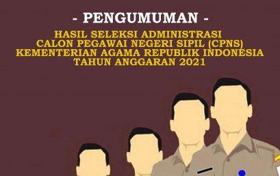 PENGUMUMAN HASIL SELEKSI ADMINISTRASI  CALON PEGAWAI NEGERI SIPIL (CPNS) KEMENTERIAN AGAMA REPUBLIK INDONESIA TAHUN ANGGARAN 2021